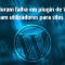 Hackers exploram falha em plugin de Wordpress e redirecionam utilizadores para sites maliciosos