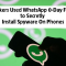 Hackers Used WhatsApp 0-Day Flaw to Secretly Install Spyware On Phones