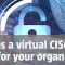 Five signs a virtual CISO makes sense for your organization