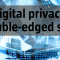 Digital privacy: A double-edged sword
