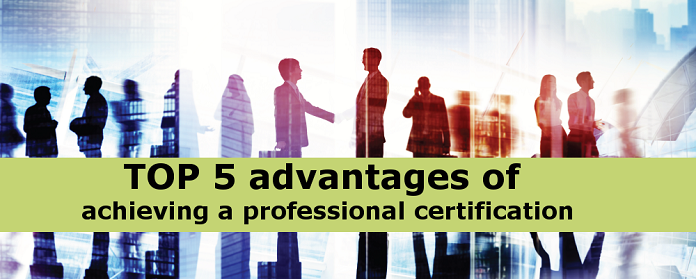 TOP 5 advantages of achieving a professional certification