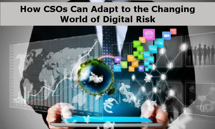 How CSOs Can Adapt to the Changing World of Digital Risk