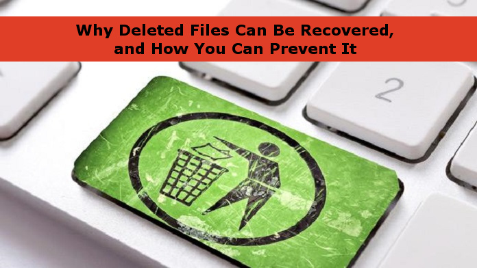 Why Deleted Files Can Be Recovered, and How You Can Prevent It.