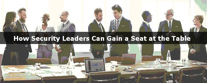 How Security Leaders Can Gain a Seat at the Table