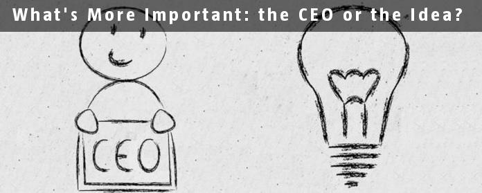 What's More Important: the CEO or the Idea?