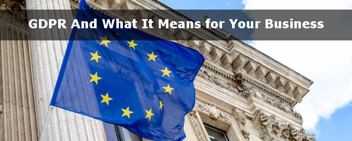 GDPR And What It Means for Your Business