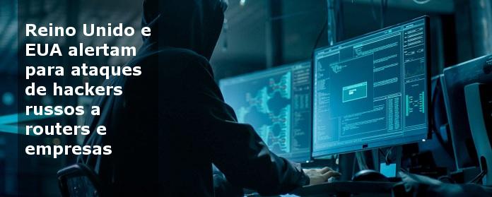 Reino Unido e EUA alertam para ataques de hackers russos a routers e empresas