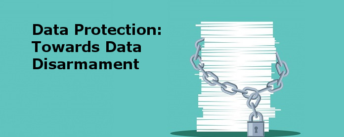 Data Protection: Towards Data Disarmament