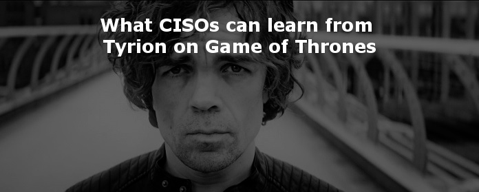 What CISOs can learn from Tyrion on Game of Thrones