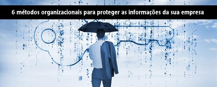 6 métodos organizacionais para proteger as informações da sua empresa