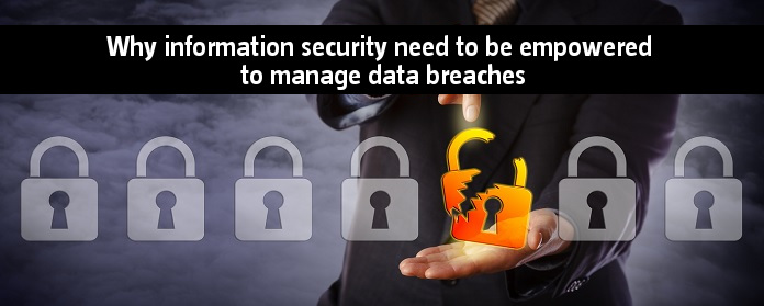 Why information security need to be empowered to manage data breaches