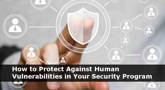 How to Protect Against Human Vulnerabilities in Your Security Program