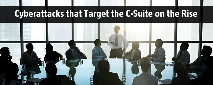 Cyberattacks that Target the C-Suite on the Rise