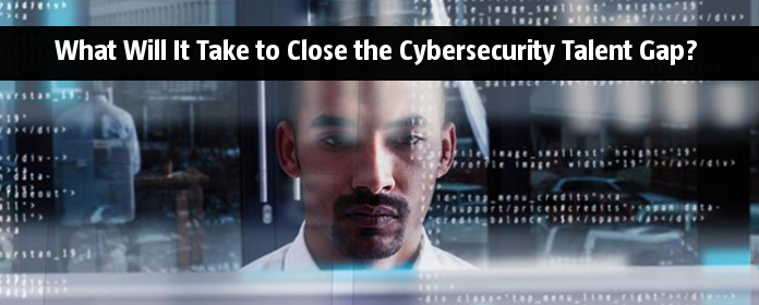 What Will It Take to Close the Cybersecurity Talent Gap?