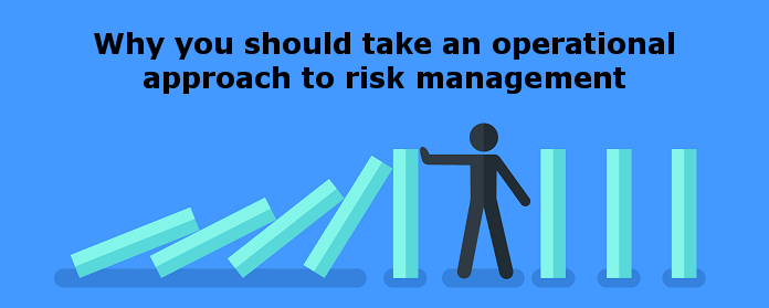 Why you should take an operational approach to risk management