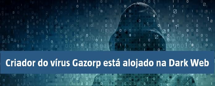 Criador do vírus Gazorp está alojado na Dark Web