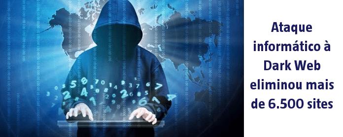 Ataque informático à Dark Web eliminou mais de 6.500 sites