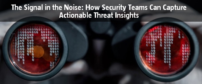 The Signal in the Noise: How Security Teams Can Capture Actionable Threat Insights
