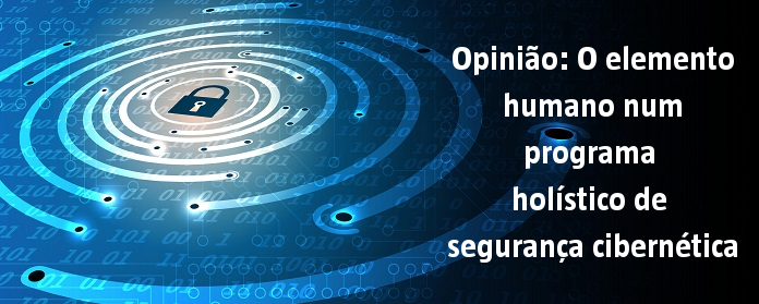 Opinião: O elemento humano num programa holístico de #segurança cibernética