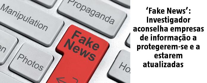 ''Fake News': Investigador aconselha empresas de informação a protegerem-se e a estarem atualizadas
