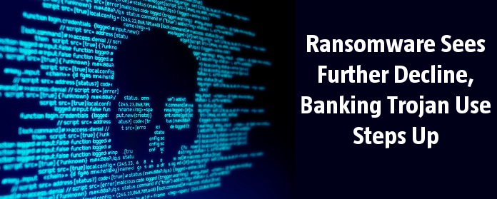 Ransomware Sees Further Decline, Banking Trojan Use Steps Up