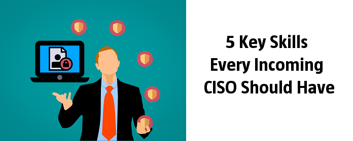 5 Key Skills Every Incoming CISO Should Have