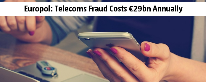 Europol: Telecoms Fraud Costs €29bn Annually