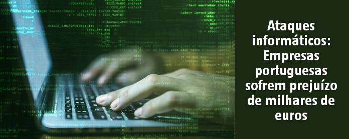Ataques informáticos: Empresas portuguesas sofrem prejuízo de milhares de euros
