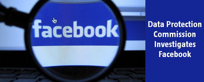 Data Protection Commission Investigates Facebook