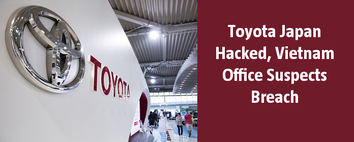 Toyota Japan Hacked, Vietnam Office Suspects Breach