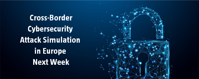 Cross-Border Cybersecurity Attack Simulation in Europe Next Week