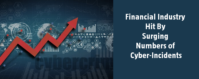 Financial Industry Hit By Surging Numbers of Cyber-Incidents