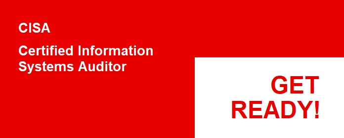 Information Systems Auditor, CISA Certification. Get Ready