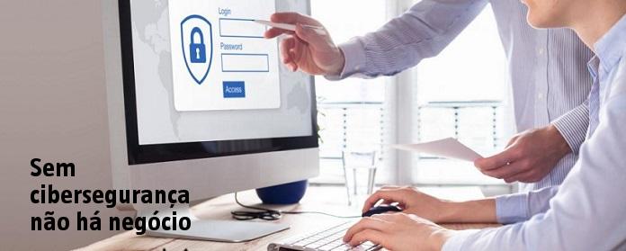 Sem cibersegurança não há negócio