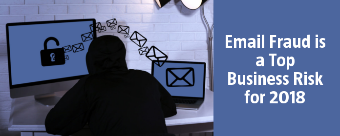 Email Fraud is a Top Business Risk for 2018