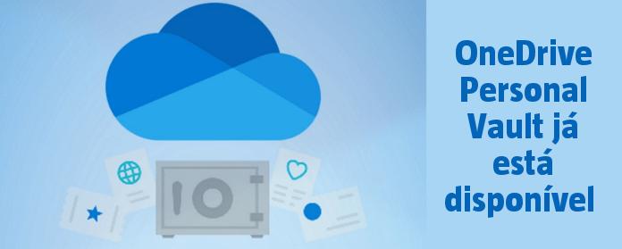 OneDrive Personal Vault já está disponível para todos protegerem os seus ficheiros