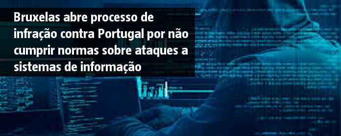Bruxelas abre processo de infração contra Portugal por não cumprir normas sobre ataques a sistemas de informação