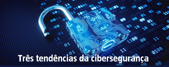 Três tendências da cibersegurança width=