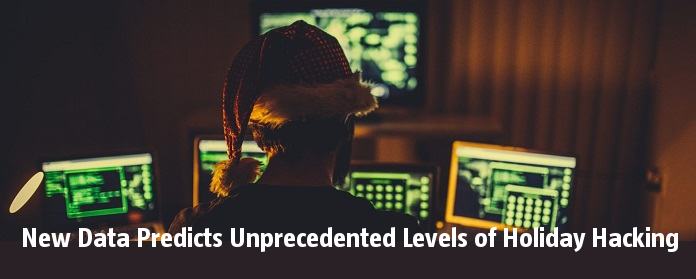 PNew Data Predicts Unprecedented Levels of Holiday Hacking