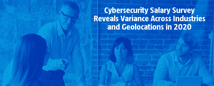 Cybersecurity Salary Survey Reveals Variance Across Industries and Geolocations in 2020