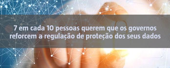 7 em cada 10 pessoas querem que os governos reforcem a regulação de proteção dos seus dados