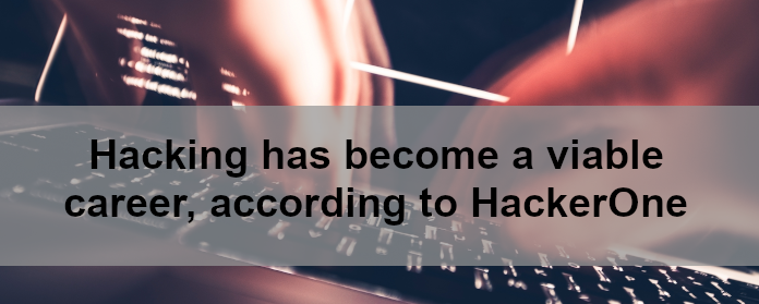 Hacking has become a viable career, according to HackerOne