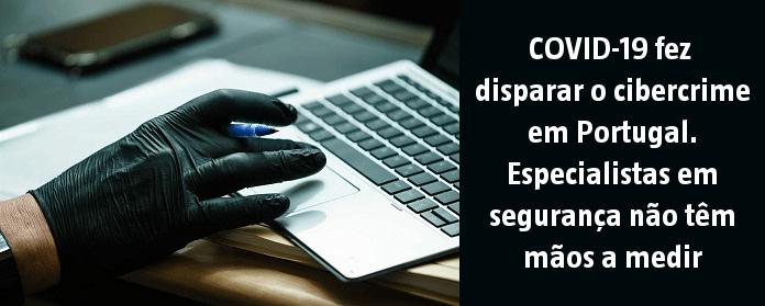 COVID-19 fez disparar o cibercrime em Portugal. Especialistas em segurança não têm mãos a medir