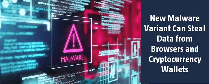 New Malware Variant Can Steal Data from Browsers and Cryptocurrency Wallets