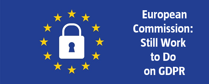 European Commission: Still Work to Do on GDPR