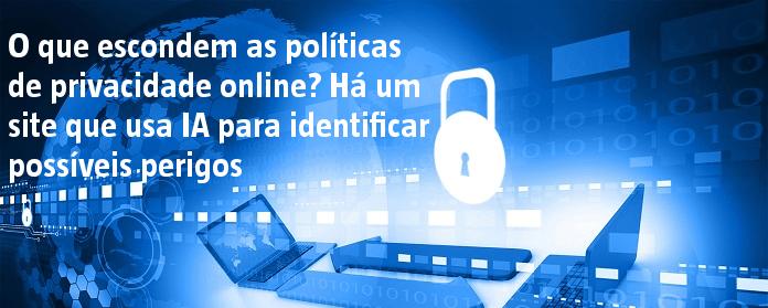O que escondem as políticas de privacidade online? Há um site que usa IA para identificar possíveis perigos