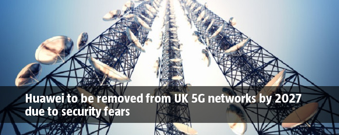 Huawei to be removed from UK 5G networks by 2027 due to security fears
