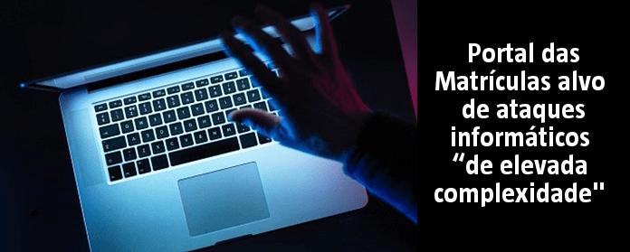 """Portal das Matrículas alvo de ataques informáticos """"de elevada complexidade"""" width="""