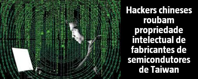 Hackers chineses roubam propriedade intelectual de fabricantes de semicondutores de Taiwan