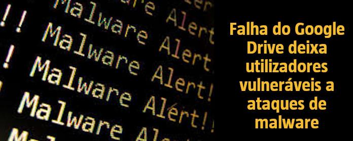 Falha do Google Drive deixa utilizadores vulneráveis a ataques de malware